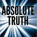 Book: Absolute Truth: Following the Evidence to the Ultimate Source